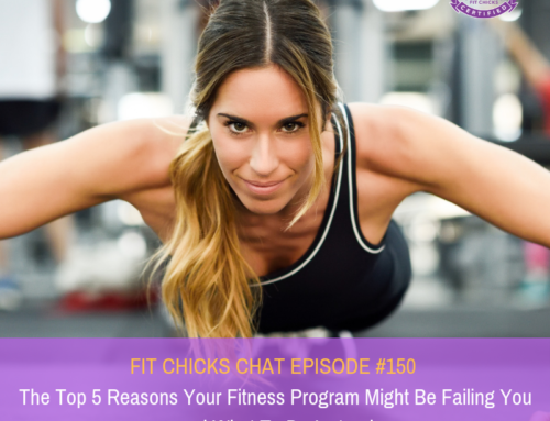 FIT CHICKS Chat Episode #150: Top 5 Reasons Your Workout Program Might Be Failing You and What To Do About It