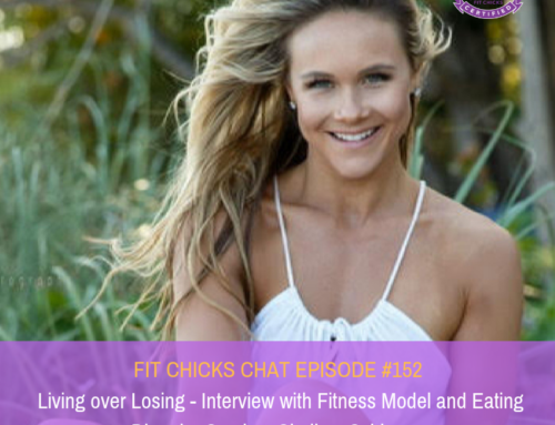 FIT CHICKS Chat Episode #152-   Living over Losing – Interview with Fitness Model and Eating Disorder Survivor Shelbye Schlange