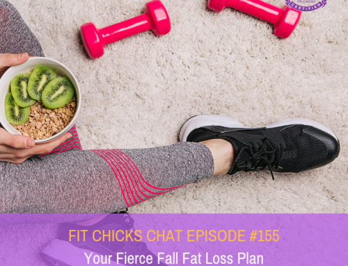 FIT CHICKS Chat Episode #155:  Your Fierce Fall Fat Loss Plan
