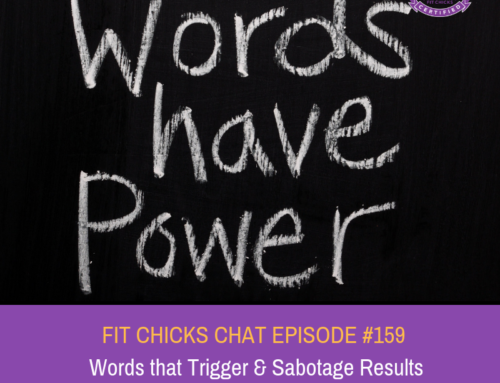 EPISODE #159- FIT CHICKS Chat Podcast: Words that trigger and sabotage results