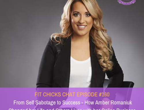 FIT CHICKS Chat Episode #160 – From Self Sabotage to Success – How Amber Romaniuk Changed Her Life and the Lives Of Others with her online business