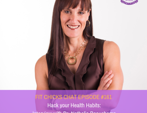 FIT CHICKS Chat Episode 161 – Hack your Health Habits:  Interview with Dr. Nathalie Beauchamp