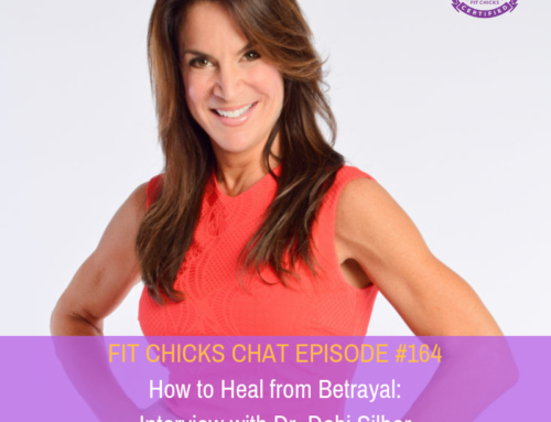 FIT CHICKS Chat Episode #164: How to heal from betrayal – Interview with Dr. Debi Silber