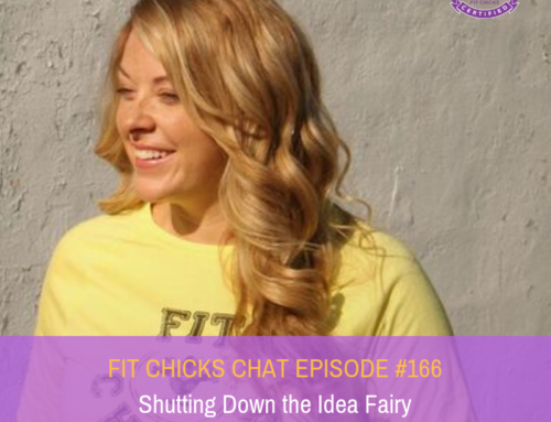 FIT CHICKS Chat Episode #166: Shutting Down the Idea Fairy