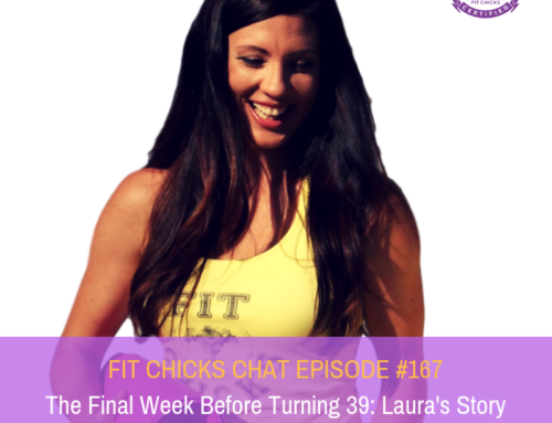 FIT CHICKS Chat Episode #167: The final week before turning 39:  Laura's Story