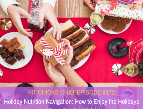 FIT CHICKS CHAT EPISODE #172:  Navigating Holiday Nutrition: How to Enjoy the Holidays without Gaining Weight