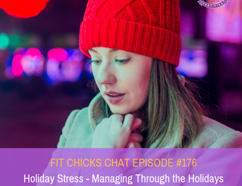 FIT CHICKS CHAT EPISODE #176:  Holiday Stress – Managing Through the Holidays