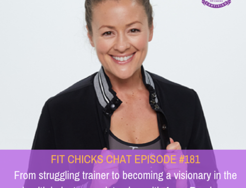 FIT CHICKS CHAT EPISODE #181 – From struggling trainer to becoming a visionary in the health industry – an interview with Anna Renderer