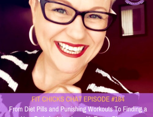 FIT CHICKS CHAT EPISODE #184 –  From Diet Pills and Punishing Workouts to Finding a New Path – Interview with Tanya Plummer