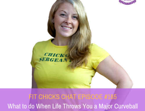 FIT CHICKS CHAT EPISODE #185 – What to do When Life Throws You a Major Curveball