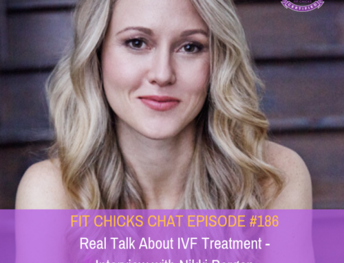 FIT CHICKS CHAT EPISODE #186 –  Real Talk About IVF Treatment – Interview with Nikki Bergen