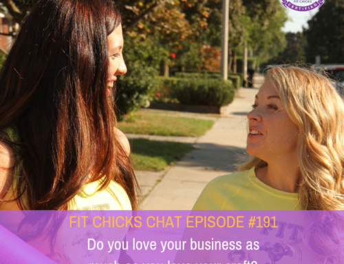 FIT CHICKS CHAT Episode  191 –  Do you love your business as much as you love your craft?