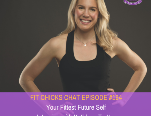 FIT CHICKS CHAT Episode 194: Your Fittest Future Self Interview with Kathleen Trotter