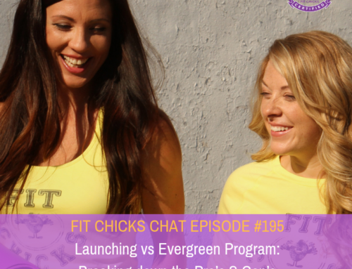 FIT CHICKS CHAT Episode #195 –  Launching vs Evergreen Program: Breaking down the Pro's & Con's