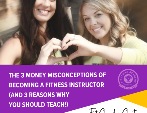 FIT CHICKS CHAT Episode 198 – The 3 Money Misconceptions of becoming a Fitness Instructor (and 3 reasons why you should teach!)