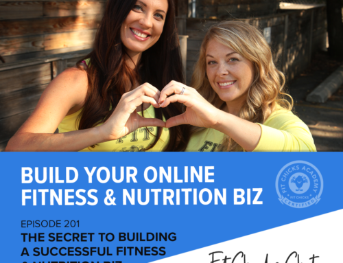 FIT CHICKS Chat Episode 201 – The Secret to Building a Successful Fitness & Nutrition Biz