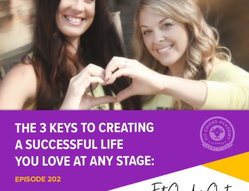FIT CHICKS Chat Episode 202 – The 3 Keys to Creating a Successful Life You Love at any stage
