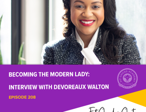 FIT CHICKS Chat Episode 208 – Becoming the Modern Lady Interview with Devoreaux Walton