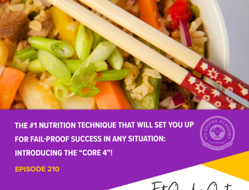 "FIT CHICKS Chat EPISODE 210 – The #1 Nutrition Technique that will Set You up for Fail-proof Success in any Situation:  Introducing the ""Core 4""!"