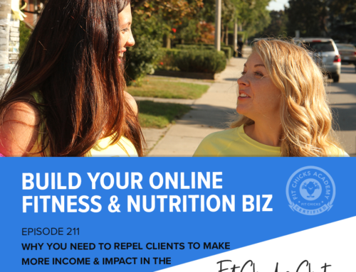 FIT CHICKS Chat Episode 211:  Why you need to REPEL Clients to make more income & impact in the fitness & nutrition industry!