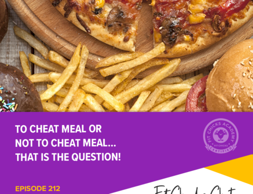 FIT CHICKS Chat EPISODE 212:  To Cheat Meal or Not to Cheat Meal…that is the question!