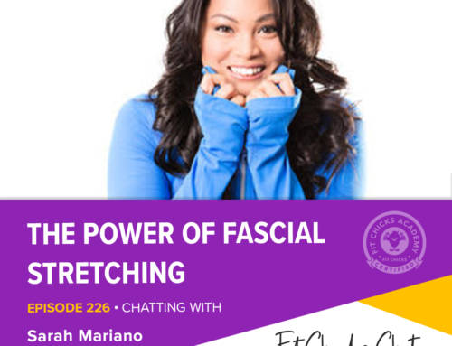 FIT CHICKS Chat Episode 226: The Power of Fascial Stretching- Interview with Sarah Mariano