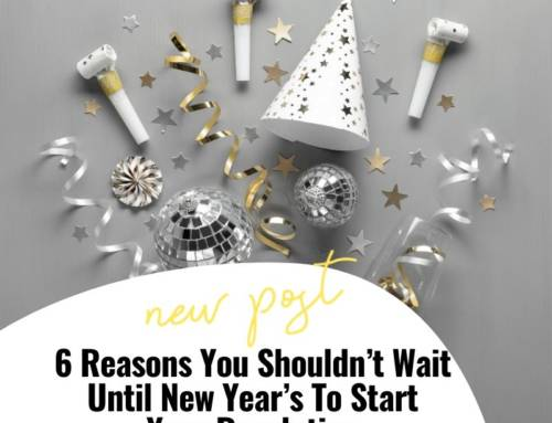 6 Reasons You Shouldn't Wait Until New Year's To Start Your Resolution
