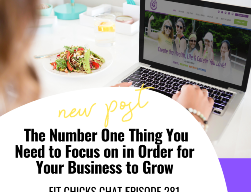 FIT CHICKS Chat Episode 281 – The Number One Thing You Need to Focus on in Order for Your Business to Grow