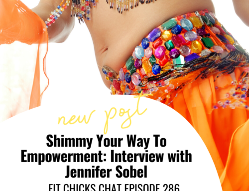 FIT CHICKS Chat Episode 286 –  Shimmy Your Way To Empowerment: Interview with Jennifer Sobel