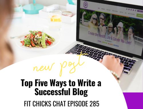 FIT CHICKS Chat Episode 285 –  Top Five Ways to Write a Successful Blog