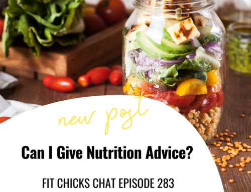 FIT CHICKS Chat Episode 283 – Can I Give Nutrition Advice?