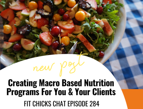 FIT CHICKS Chat Episode 284 –  Creating Macro Based Nutrition Programs For You & Your Clients