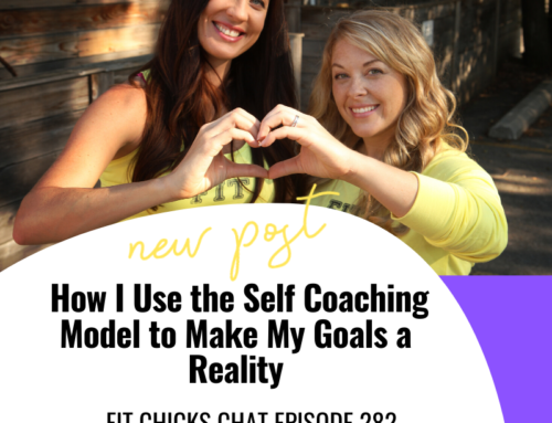 FIT CHICKS Chat Episode 282 – How I Use the Self Coaching Model to Make My Goals a Reality