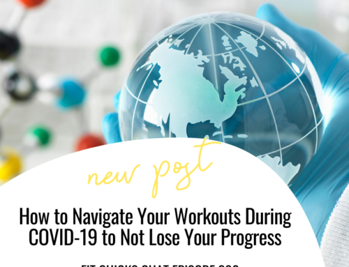 FIT CHICKS Chat Episode 302 – How to Navigate Your Workouts During COVID-19 to Not Lose Your Progress