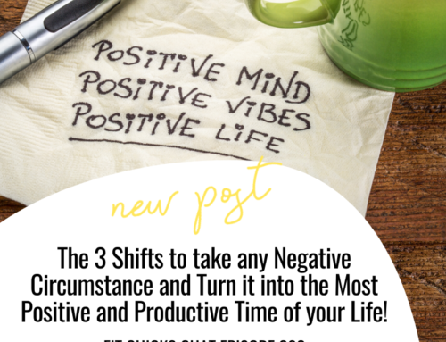 FIT CHICKS Chat Episode 303 – The 3 Shifts to take any Negative Circumstance and Turn it into the Most Positive and Productive Time of your Life!