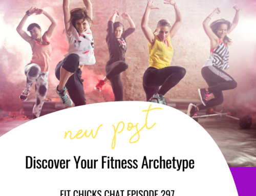 FIT CHICKS Chat Episode 297 – Discover Your Fitness Archetype