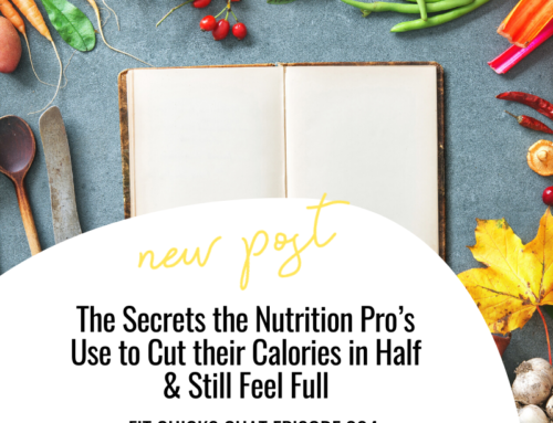 FIT CHICKS Chat Episode 304 – The Secrets the Nutrition Pro's Use to Cut their Calories in Half & Still Feel Full
