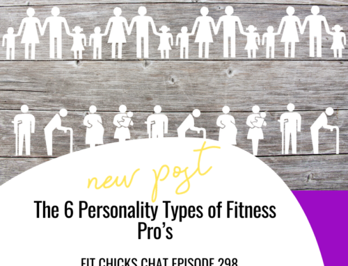 FIT CHICKS Chat Episode 298-  The 6 Personality Types of Fitness Pro's