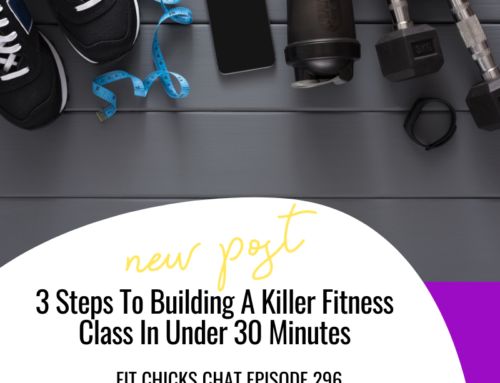 FIT CHICKS Chat Episode 296 – 3 Steps To Building A Killer Fitness Class In Under 30 Minutes