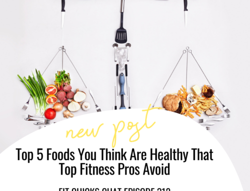 FIT CHICKS Chat Episode 312 – TOP 5 FOODS YOU THINK ARE HEALTHY BUT FITNESS PROS WOULD NEVER USE