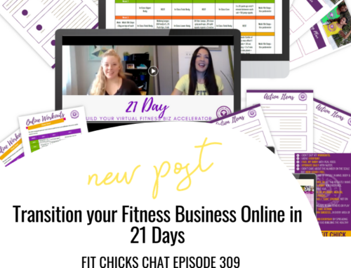 FIT CHICKS Chat Episode 309 – Transition your Fitness Business Online in 21 Days