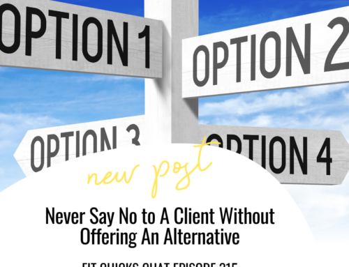 FIT CHICKS Chat Episode 315 – Never Say No to A Client Without Offering An Alternative