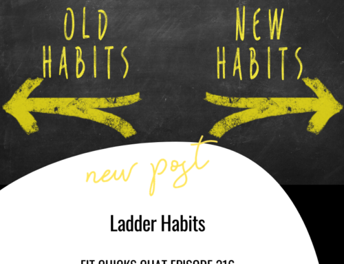 FIT CHICKS Chat Episode 316 – Ladder Habits