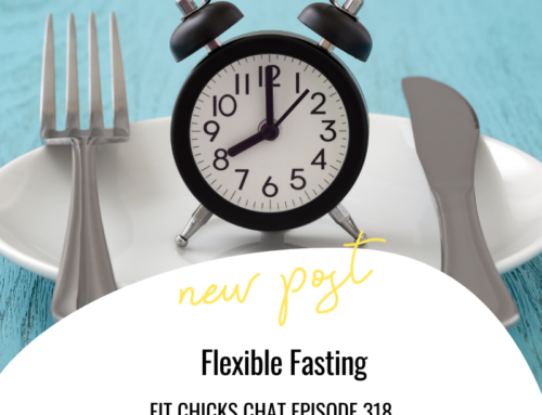 FIT CHICKS Chat Episode 318 – Flexible Fasting