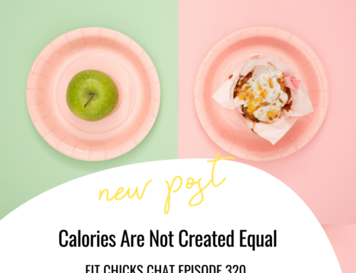 FIT CHICKS Chat Episode 320 – Calories Are Not Created Equal