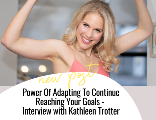 FIT CHICKS Chat Episode 314 – Power Of Adapting To Continue Reaching Your Goals – Interview with Kathleen Trotter