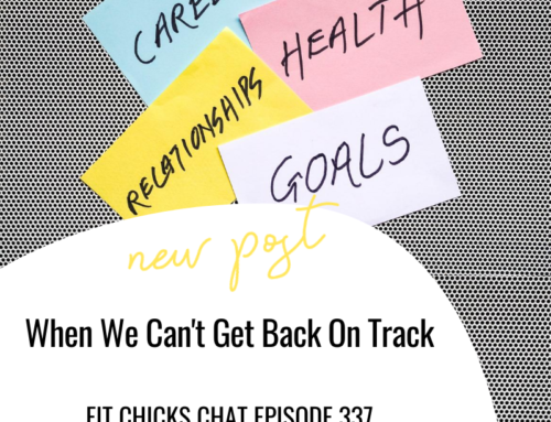 FIT CHICKS Chat Episode 337 – When we can't get back on track