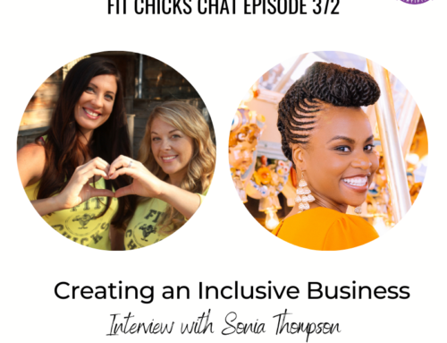 FIT CHICKS Chat Episode 372 – Creating an Inclusive Business – Interview with Sonia Thompson