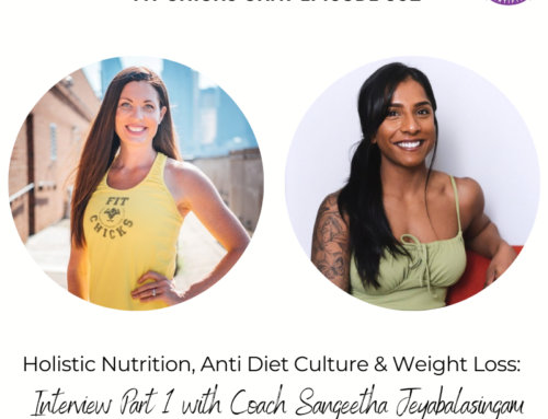 FIT CHICKS Chat Episode 392 –  Holistic Nutrition, Anti Diet Culture & Weight Loss: interview Part 1 with Coach Sangeetha Jeyabalasingam