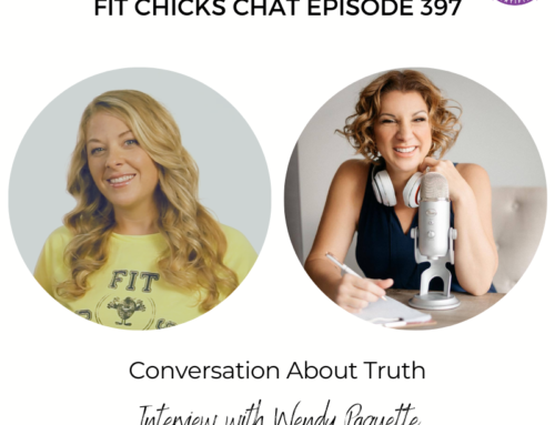FIT CHICKS Chat Episode 397 – Conversation About Truth – Interview with Wendy Paquette